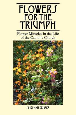Flowers for the Triumph: Flower Miracles in the Life of the Catholic Church