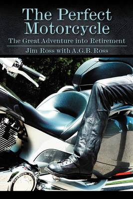 The Perfect Motorcycle: The Great Adventure Into Retirement