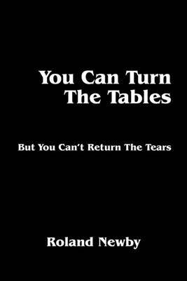 You Can Turn the Tables: But You Can't Return the Tears