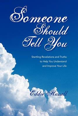 Someone Should Tell You: Startling Revelations and Truths to Help You Understand and Improve Your Life