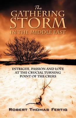 The Gathering Storm in the Middle East: Intrigue, Passion and Love at the Crucial Turning Point of the Crisis