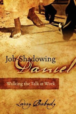 Job-Shadowing Daniel: Walking the Talk at Work