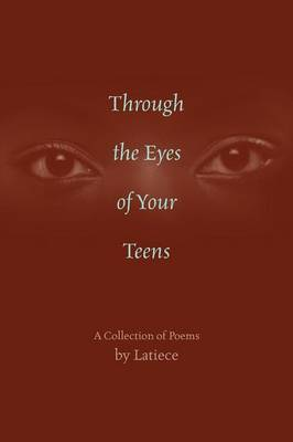 Through the Eyes of Your Teens: A Collection of Poems