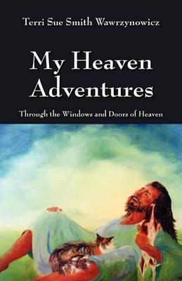 My Heaven Adventures: Through the Windows and Doors of Heaven