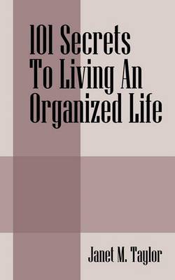 101 Secrets to Living an Organized Life