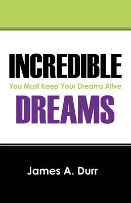 Incredible Dreams: You Must Keep Your Dreams Alive