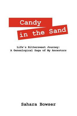 Candy in the Sand: Life's Bittersweet Journey: A Genealogical Saga of My Ancestors