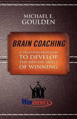 Brain Coaching: A Training Program to Develop the Mental Skills of Winning