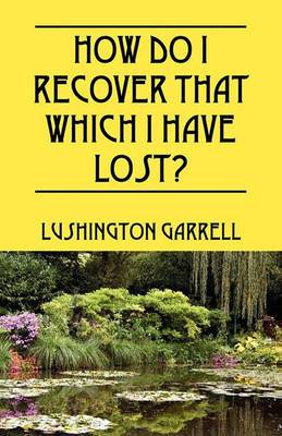 How Do I Recover That Which I Have Lost?