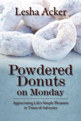 Powdered Donuts on Monday: Appreciating Life's Simple Pleasures in Times of Adversity