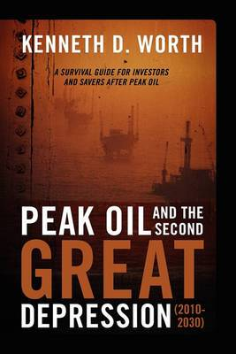 Peak Oil and the Second Great Depression (2010-2030): A Survival Guide for Investors and Savers After Peak Oil