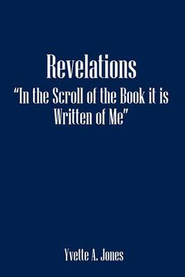 Revelations in the Scroll of the Book It Is Written of Me