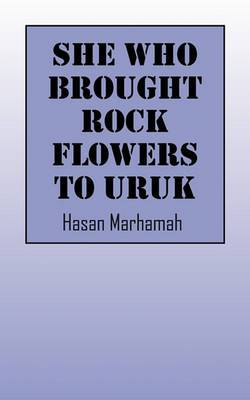 She Who Brought Rock Flowers to Uruk