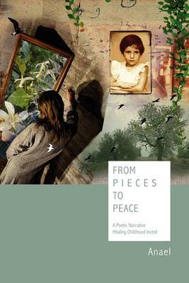 From Pieces to Peace: A Poetic Narrative Healing Childhood Incest