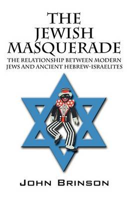The Jewish Masquerade: The Relationship Between Modern Jews and Ancient Hebrew-Israelites