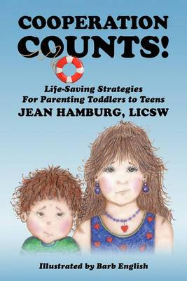 Cooperation Counts!: Life-Saving Strategies for Parenting Toddlers to Teens