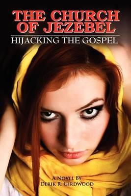 The Church of Jezebel: Hijacking the Gospel