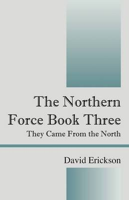 The Northern Force Book Three: They Came from the North