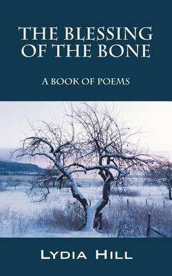 The Blessing of the Bone: A Book of Poems