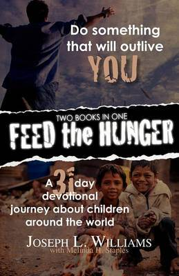Feed the Hunger: Do Something That Will Outlive You / A 31-Day Devotional Journey about Children Around the World