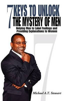 7 Keys to Unlock the Mystery of Men: Helping Men to Label Feelings and Providing Explanations to Women