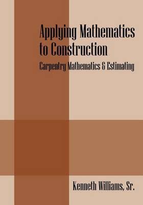 Applying Mathematics to Construction: Carpentry Mathematics & Estimating