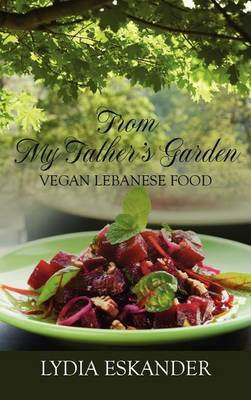 From My Father's Garden: Vegan Lebanese Food