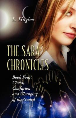 The Sara Chronicles Book Four: Chaos, Confusion and Changing of the Guard
