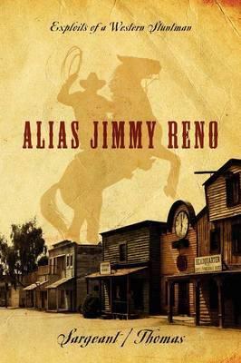 Alias Jimmy Reno: Exploits of a Western Stuntman
