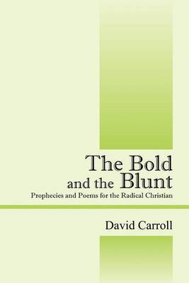 The Bold and the Blunt: Prophecies and Poems for the Radical Christian