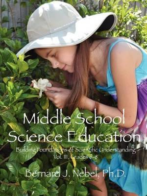 Middle School Science Education: Building Foundations of Scientific Understanding, Vol. III, Grades 6-8
