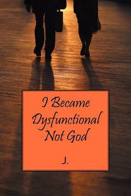 I Became Dysfunctional Not God