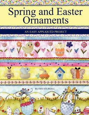 Spring and Easter Ornaments: An Easy Appliqu D Project