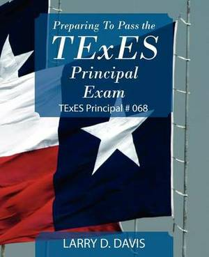 Preparing to Pass the Texes Principal Exam: Texes Principal # 068