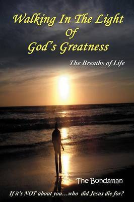 Walking in the Light of God's Greatness: The Breaths of Life If It's Not about You...Who Did Jesus Die For?