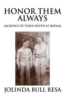 Honor Them Always: For the Sacrifice of Their Youth at Bataan