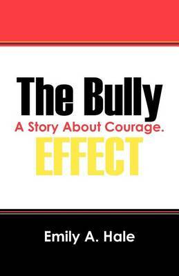 The Bully Effect: A Story about Courage.