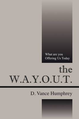 The W.A.Y.O.U.T.: What Are You Offering Us Today