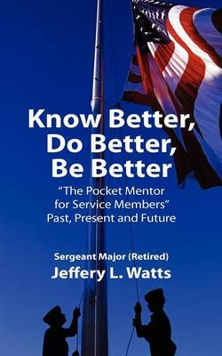 Know Better, Do Better, Be Better: A Personal Mentor for Sevice Members Past Present and Future