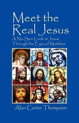 Meet the Real Jesus: A No-Spin Look at Jesus Through the Eyes of Matthew