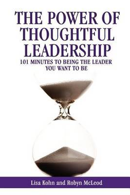 The Power of Thoughtful Leadership: 101 Minutes to Being the Leader You Want to Be