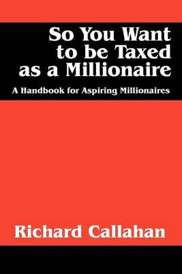So You Want to Be Taxed as a Millionaire: A Handbook for Aspiring Millionaires