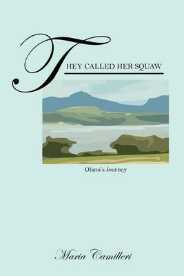 They Called Her Squaw: Olanu's Journey