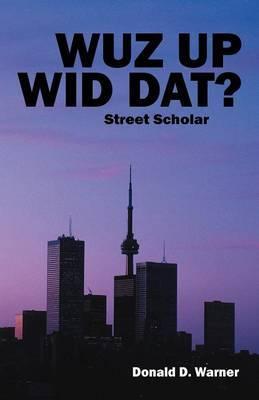 Wuz Up Wid DAT?: Street Scholar