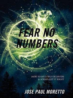 Fear No Numbers: How to Multiply or Divide & Always Get It Right