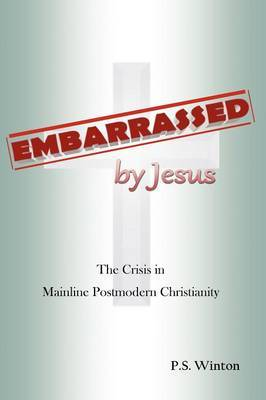 Embarrassed by Jesus: The Crisis in Mainline Postmodern Christianity