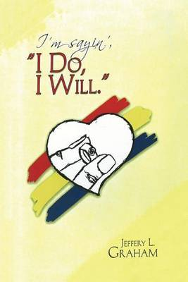 I'm Sayin', I Do, I Will