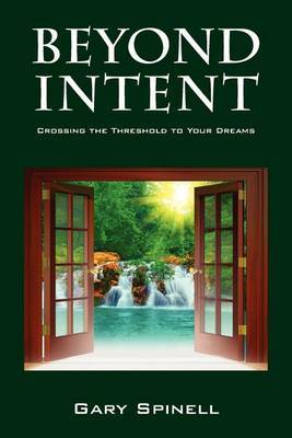 Beyond Intent: Crossing the Threshold to Your Dreams