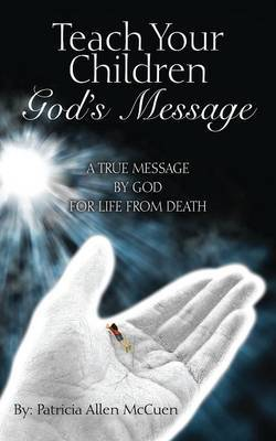 Teach Your Children God's Message: A True Message by God for Life from Death
