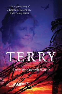 Terry: The Inspiring Story of a Little Girl's Survival as a POW During WWII